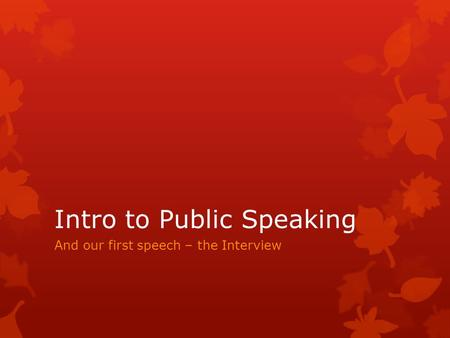 Intro to Public Speaking And our first speech – the Interview.