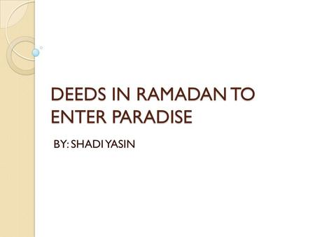 DEEDS IN RAMADAN TO ENTER PARADISE BY: SHADI YASIN.