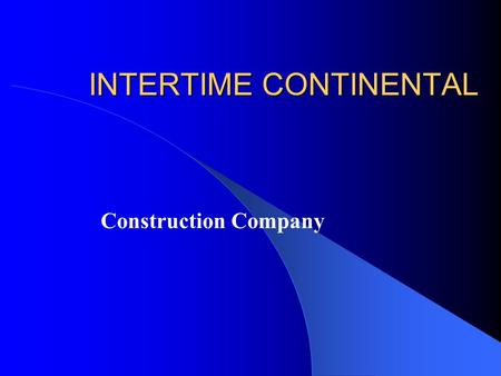 "INTERTIME CONTINENTAL Construction Company. ""Intertime Continental"" was found at the end of 1991 as a real estate brokerage agency. Soon after that, on."