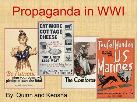 Propaganda in WWI By. Quinn and Keosha. Propaganda is the use of media to promote certain things in a war.
