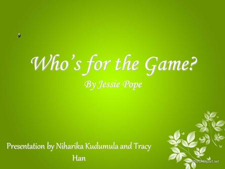 Who's for the Game? By Jessie Pope Presentation by Niharika Kudumula and Tracy Han.