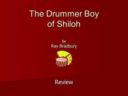 the drummer boy of shiloh by ray bradbury essay A house divided: america's civil war, student book  (essay) bruce catton  the drummer boy of shiloh (short story) ray bradbury shiloh: a requiem.