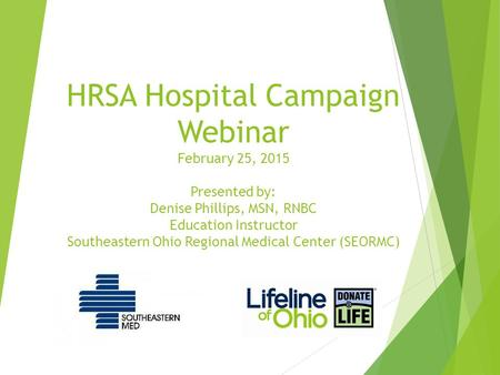 HRSA Hospital Campaign Webinar February 25, 2015 Presented by: Denise Phillips, MSN, RNBC Education Instructor Southeastern Ohio Regional Medical Center.