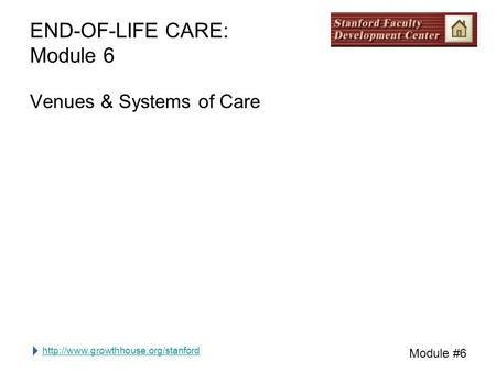 Module #6 END-OF-LIFE CARE: Module 6 Venues & Systems of Care.