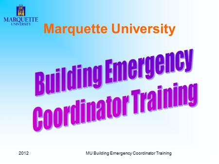 2012MU Building Emergency Coordinator Training Marquette University.