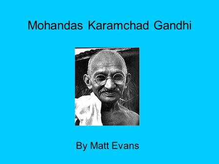 a biography of mohandas karamchad gandhi Mahatma gandhi, an exemplary leader  mohandas gandhi the life work of gandhi created a major mechanism for significant  his birth name was mahadmas karamchad.