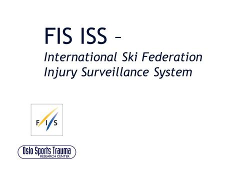 FIS ISS – International Ski Federation Injury Surveillance System.