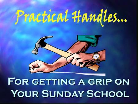 For getting a grip on Your Sunday School When you have a Handle!