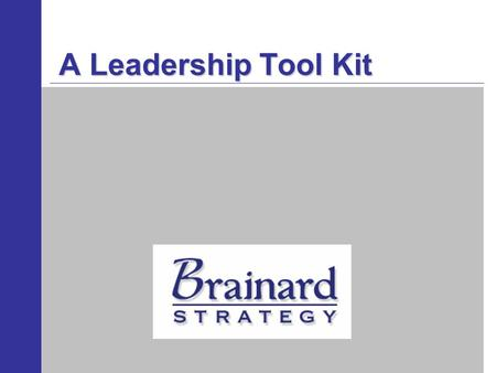 A Leadership Tool Kit. Learning Objective Goal –To strengthen leadership capability and organizational culture by providing an integrated leadership framework.