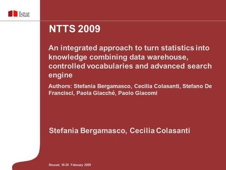 Stefania Bergamasco, Cecilia Colasanti An integrated approach to turn statistics into knowledge combining data warehouse, controlled vocabularies and advanced.
