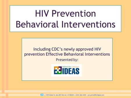 1725 Blake St. ste.400 Denver, CO 80202 (303) 262-4300 HIV Prevention Behavioral Interventions Including CDC's newly approved HIV.