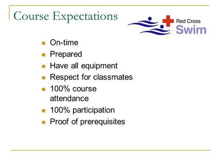 Course Expectations On-time Prepared Have all equipment Respect for classmates 100% course attendance 100% participation Proof <strong>of</strong> prerequisites.