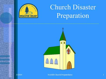 3/2004NAMB Church Preparedness1 Church Disaster Preparation.