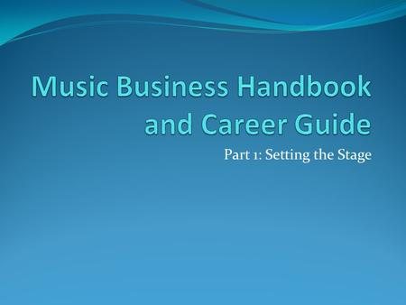 Part 1: Setting the Stage. Chapter 3 Start Thinking... 1. What areas of expertise are required to get a song to market? 2. What is your particular area.
