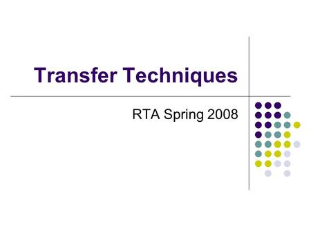 Transfer Techniques RTA Spring 2008. Body Mechanics.