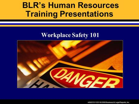 4/00/31511251 © 2000 Business & Legal Reports, Inc. BLR's Human Resources Training Presentations Workplace Safety 101.