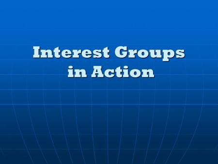 Interest Groups in Action. Activities of Interest Groups Interest groups attempt to influence policy by supplying public officials with things they want.