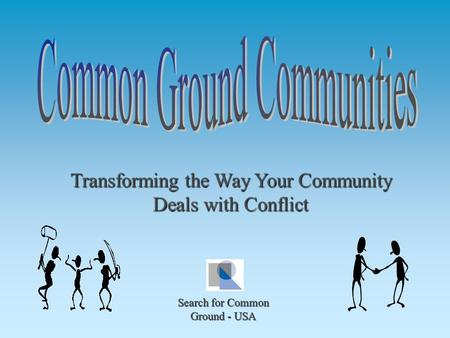 Transforming the Way Your Community Deals with Conflict Search for Common Ground - USA.