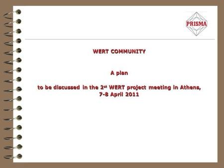 WERT COMMUNITY A plan to be discussed in the 2 st WERT project meeting in Athens, 7-8 April 2011.