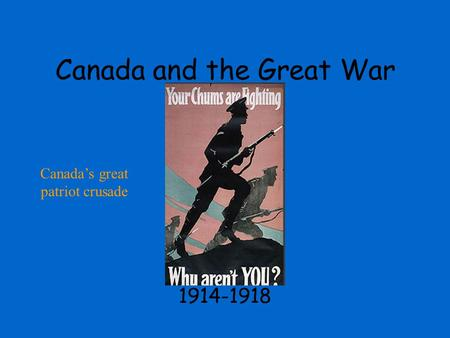 Canada and the Great War 1914-1918 Canada's great patriot crusade.