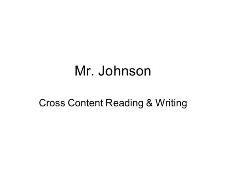 Mr. Johnson Cross Content Reading & Writing. Reading & Writing in Health Science? Why? How?