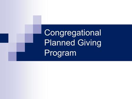 Congregational Planned Giving Program. Introduction $25-45 trillion in wealth will transfer between now and 2052 Only 30% of Americans have developed.