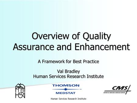 Human Services Research Institute Overview of Quality Assurance and Enhancement A Framework for Best Practice Val Bradley Human Services Research Institute.