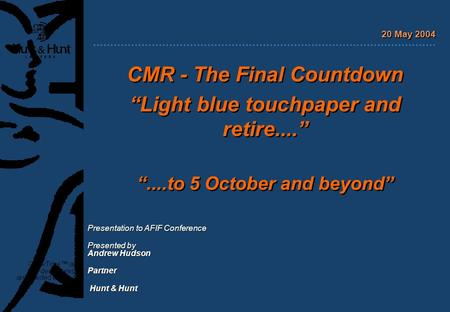 "CMR - The Final Countdown ""Light blue touchpaper and retire...."" ""....to 5 October and beyond"" CMR - The Final Countdown ""Light blue touchpaper and retire...."""