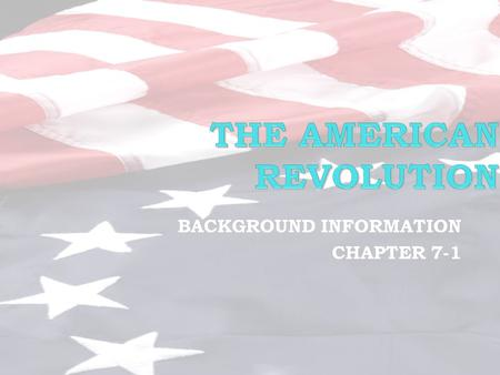 BACKGROUND INFORMATION CHAPTER 7-1. Events on the road to the American Revolution.