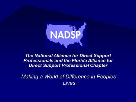 The National Alliance for Direct Support Professionals and the Florida Alliance for Direct Support Professional Chapter Making a World of Difference in.