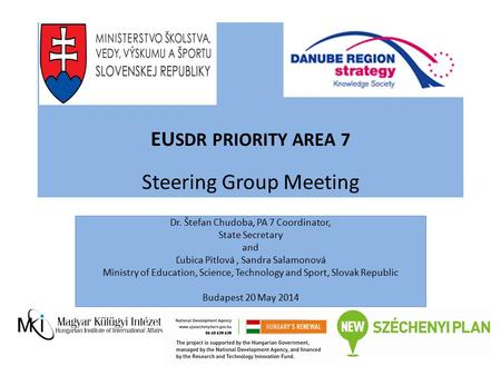 EU SDR PRIORITY AREA 7 Steering Group Meeting Dr. Štefan Chudoba, PA 7 Coordinator, State Secretary and Ľubica Pitlová, Sandra Salamonová Ministry of Education,