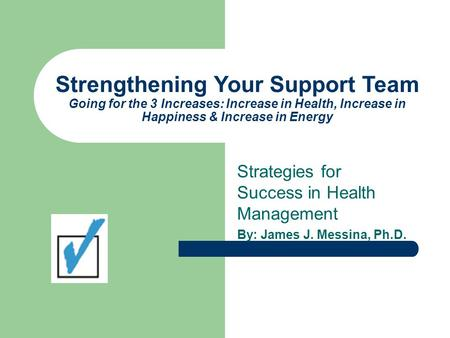 Strengthening Your Support Team Going for the 3 Increases: Increase in Health, Increase in Happiness & Increase in Energy Strategies for Success in Health.