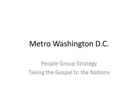 Metro Washington D.C. People Group Strategy Taking the Gospel to the Nations.