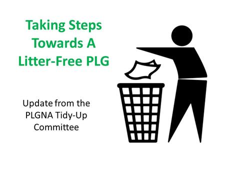 Update from the PLGNA Tidy-Up Committee Taking Steps Towards A Litter-Free PLG.