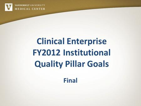 Clinical Enterprise FY2012 Institutional Quality Pillar Goals Final.