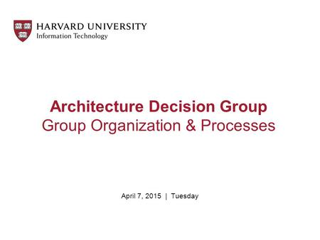 Architecture Decision Group Group Organization & Processes April 7, 2015 | Tuesday.