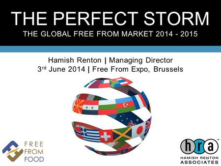 THE PERFECT STORM THE GLOBAL FREE FROM MARKET 2014 - 2015 Hamish Renton | Managing Director 3 rd June 2014 | Free From Expo, Brussels 0.