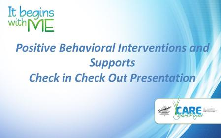 Positive Behavioral Interventions and Supports Check in Check Out Presentation.