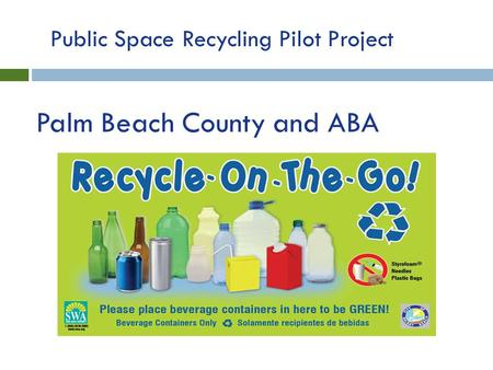 Palm Beach County and ABA Public Space Recycling Pilot Project.