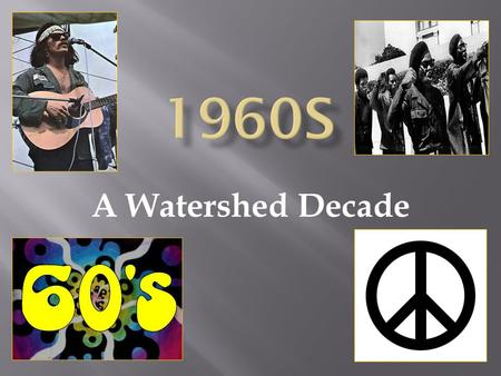 1960s A Watershed Decade.