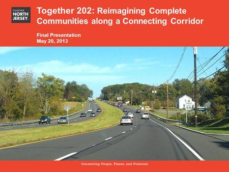 Section title Subtitle Together 202: Reimagining Complete Communities along a Connecting Corridor Final Presentation May 20, 2013.