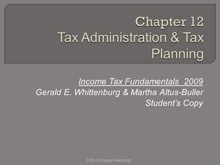 Income Tax Fundamentals 2009 Gerald E. Whittenburg & Martha Altus-Buller Student's Copy 2009 Cengage Learning.