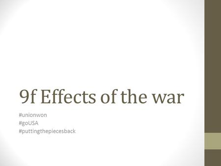 9f Effects of the war #unionwon #goUSA #puttingthepiecesback.