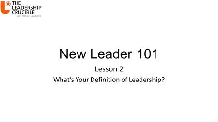 New Leader 101 Lesson 2 What's Your Definition of Leadership?
