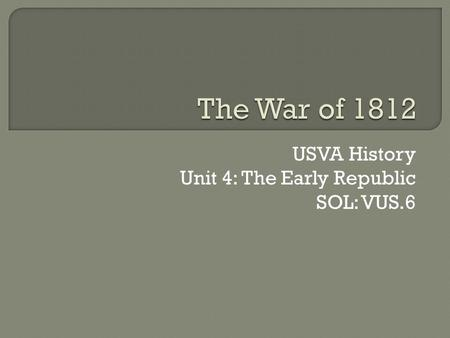 USVA History Unit 4: The Early Republic SOL: VUS.6