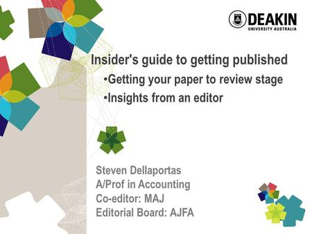 Insider's guide to getting published Getting your paper to review stage Insights from an editor Steven Dellaportas A/Prof in Accounting Co-editor: MAJ.