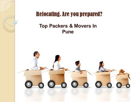 Relocating. Are you prepared? Top Packers & Movers In Pune.