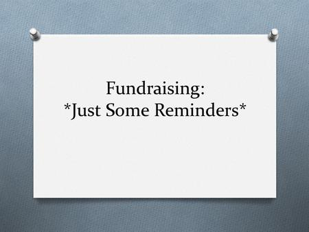 Fundraising: *Just Some Reminders*. ASB Representation O Students must be a part of the decision- making and approval process.
