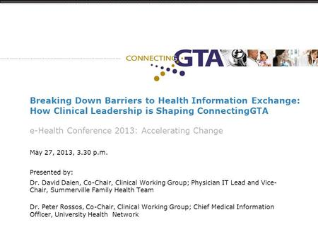 Breaking Down Barriers to Health Information Exchange: How Clinical Leadership is Shaping ConnectingGTA e-Health Conference 2013: Accelerating Change May.