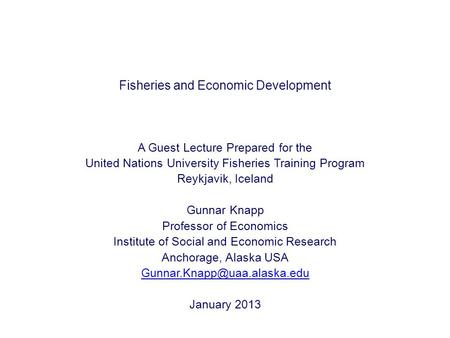 Fisheries and Economic Development A Guest Lecture Prepared for the United Nations University Fisheries Training Program Reykjavik, Iceland Gunnar Knapp.